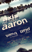 Axis of Aaron by Sean Platt and Johnny B Truant